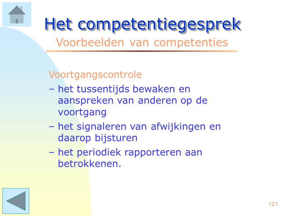 120 Het competentiegesprek Voorbeelden van competenties Vakdeskundigheid –ontwikkelingen volgen op het eigen vakgebied –trends waarnemen en vertalen naar het eigen vakgebied –het integreren van nieuwe kennis in bestaande toepassingen/procedures.