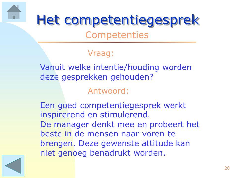 19 Het competentiegesprek Competenties In het competentiegesprek (CG)* praten leidinggevende en medewerker over: –de competenties die bij de taak hore