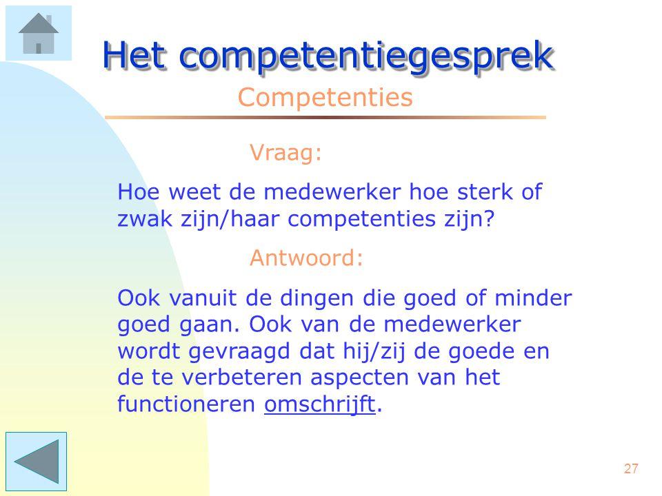 """26 Het competentiegesprek Competenties Vraag: Hoezo """"omschrijft""""?? Antwoord: De leidinggevende omschrijft kort en voorafgaand aan het competentiegespr"""
