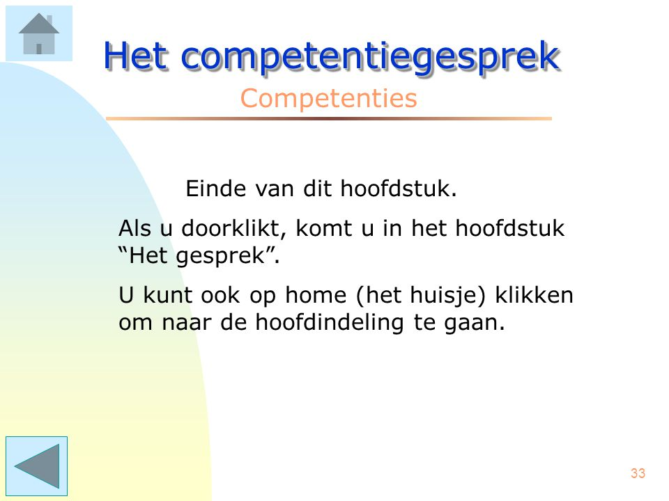 32 Het competentiegesprek Competenties De essenties: Competenties vormen de basis voor het competentiegesprek. Het competentiegesprek is de basis voor