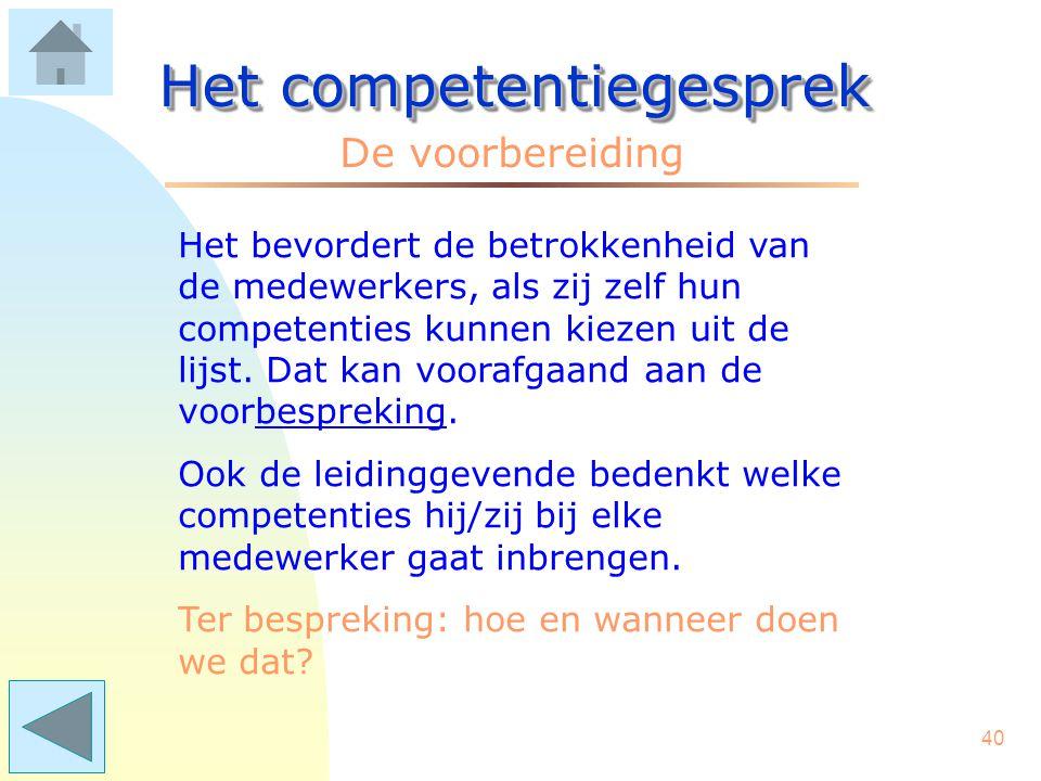 39 Het competentiegesprek De voorbereiding Ook is het van harte aanbevolen dat de directie 3 Kerncompetenties omschrijft, die passen op de gehele organisatie en zijn afgeleid van de organisatie- doelstellingen.