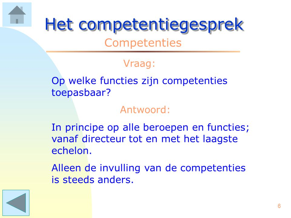 5 Het competentiegesprek Competenties Een competentiegesprek gaat dus over de waarneembare aspecten van de taakuitvoering. Leidinggevende/coach en med