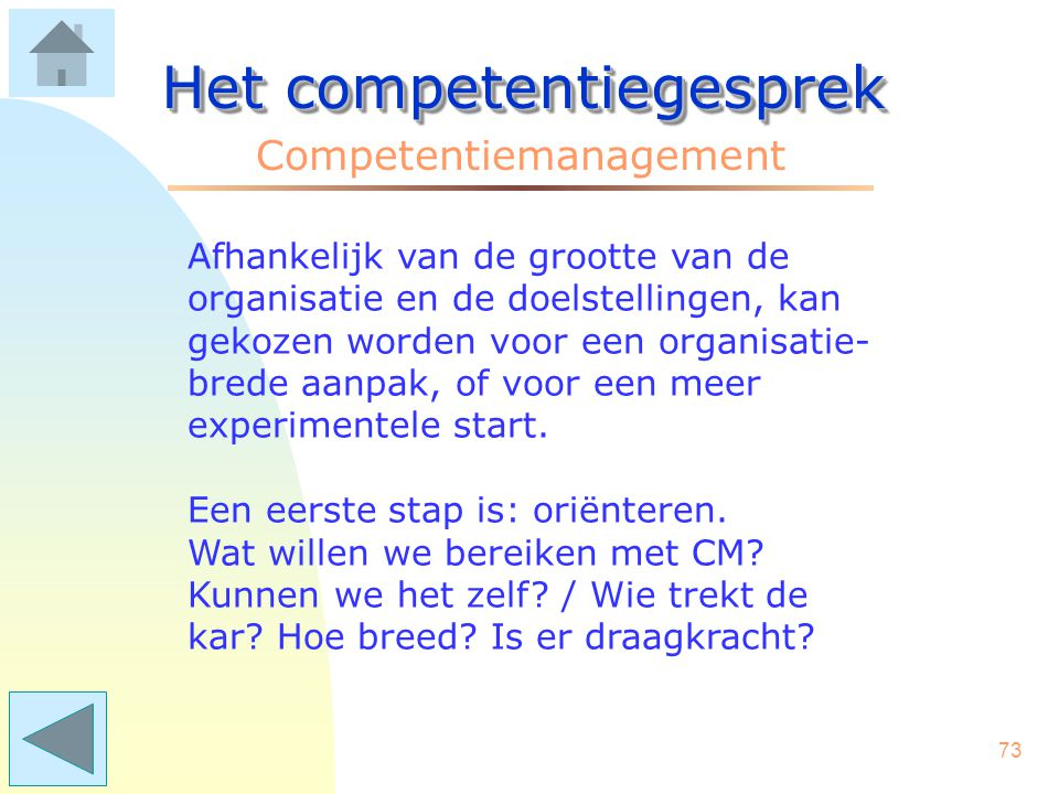 72 Het competentiegesprek Competentiemanagement Competentiemanagement is performance management. Een stijl van aansturen, die gericht is op de uitvoer