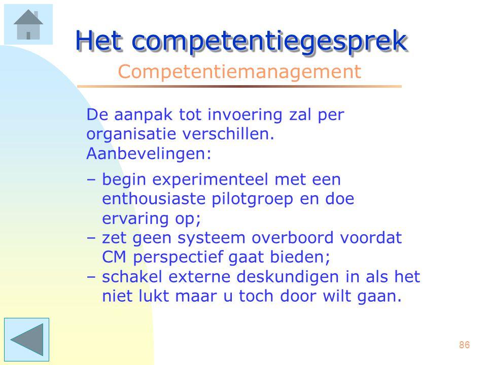 85 Het competentiegesprek Competentiemanagement CM is resultaatgericht en ontwikkelings- gericht. Het bespreken van de gedragscomponenten van de medew