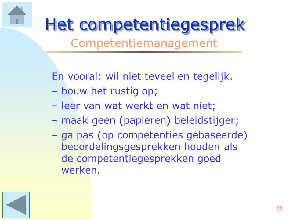 87 Het competentiegesprek Competentiemanagement Valkuilen bij competenties –zijn centraal ontwikkeld en opgelegd: betrek de mensen erbij! –te gedetail