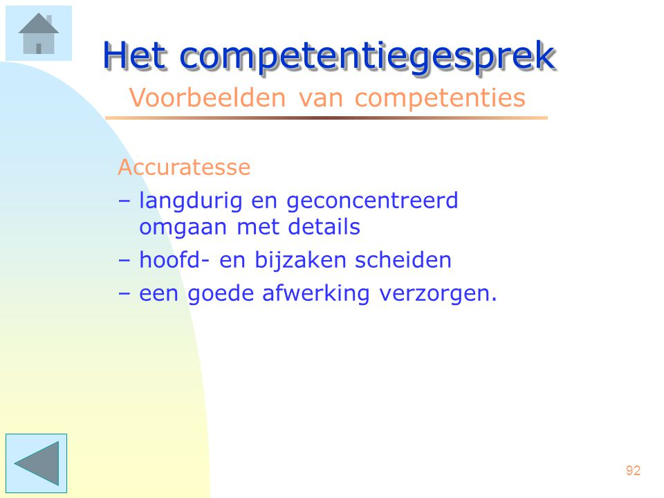 91 Het competentiegesprek Voorbeelden van competenties Klik op een competentie Besluitvaardigheid Accuratesse Anticiperen Betrokkenheid Collegialiteit