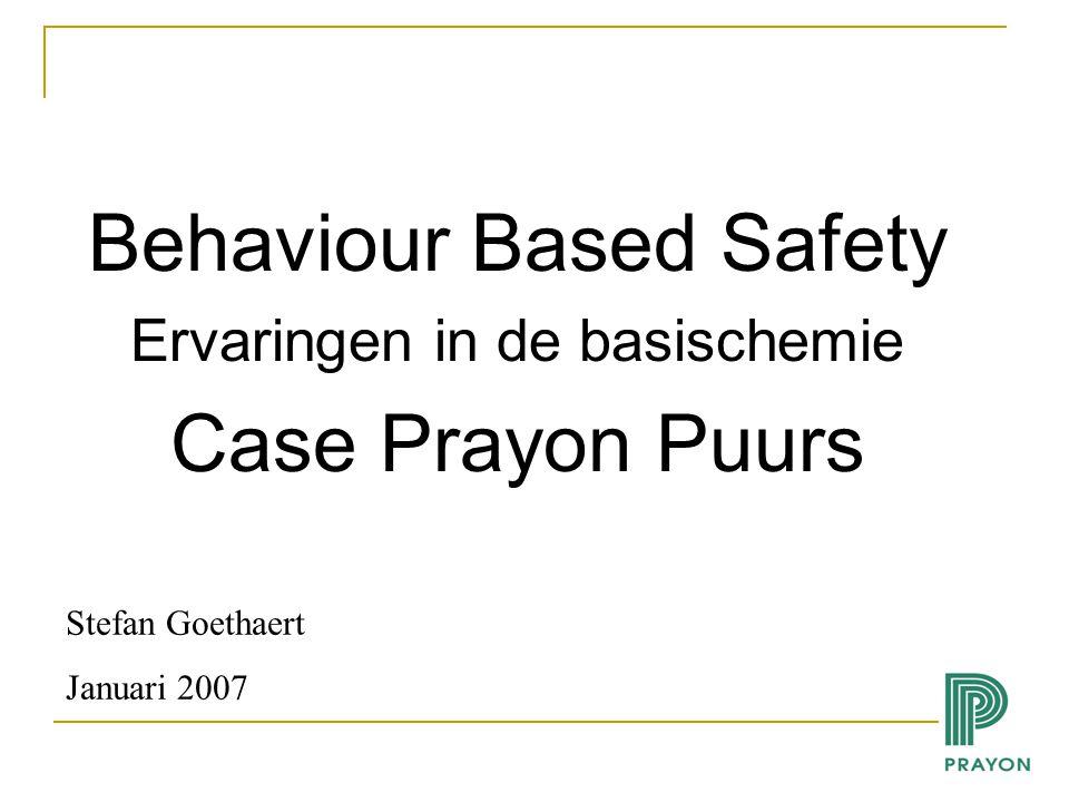 Behaviour Based Safety Ervaringen in de basischemie Case Prayon Puurs Stefan Goethaert Januari 2007