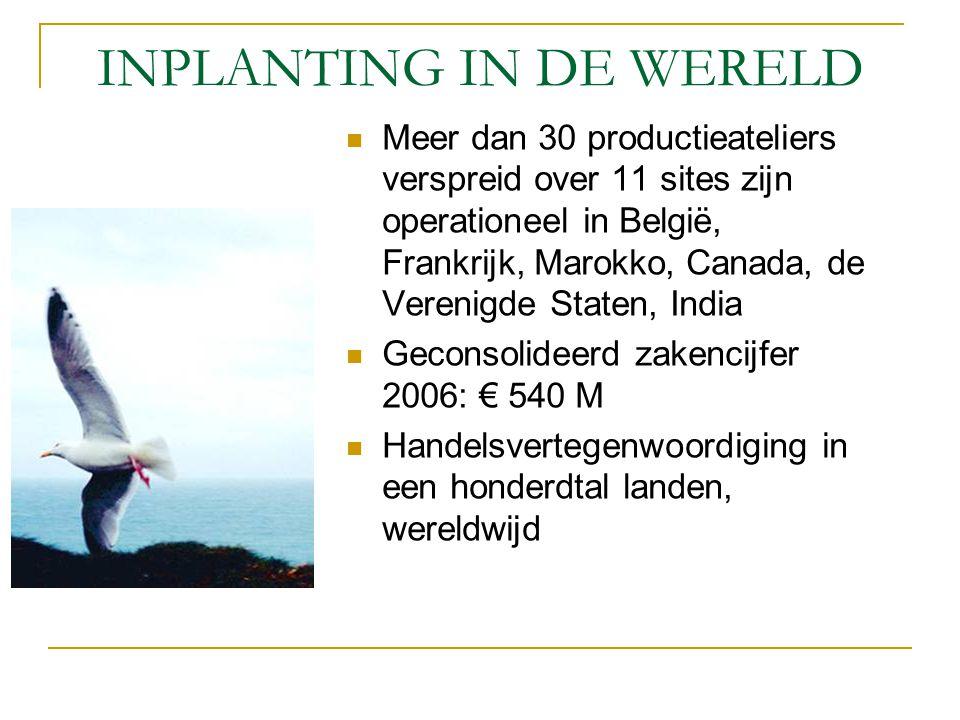 INPLANTING IN DE WERELD Meer dan 30 productieateliers verspreid over 11 sites zijn operationeel in België, Frankrijk, Marokko, Canada, de Verenigde St
