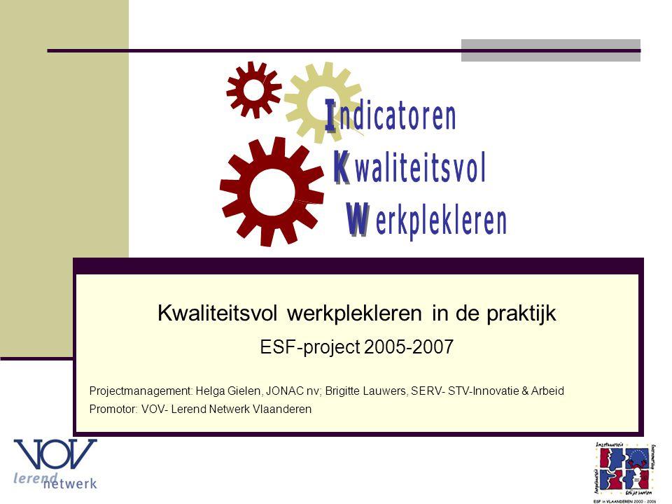 Kwaliteitsvol werkplekleren in de praktijk ESF-project 2005-2007 Projectmanagement: Helga Gielen, JONAC nv; Brigitte Lauwers, SERV- STV-Innovatie & Ar