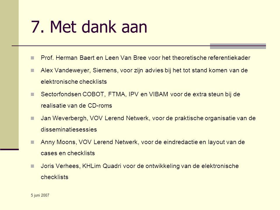 5 juni 2007 7. Met dank aan Prof. Herman Baert en Leen Van Bree voor het theoretische referentiekader Alex Vandeweyer, Siemens, voor zijn advies bij h