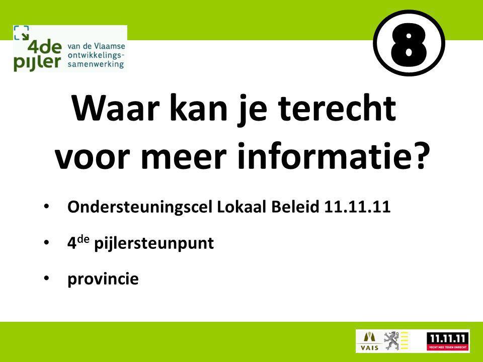 Ondersteuningscel Lokaal Beleid 11.11.11 4 de pijlersteunpunt provincie Waar kan je terecht voor meer informatie?