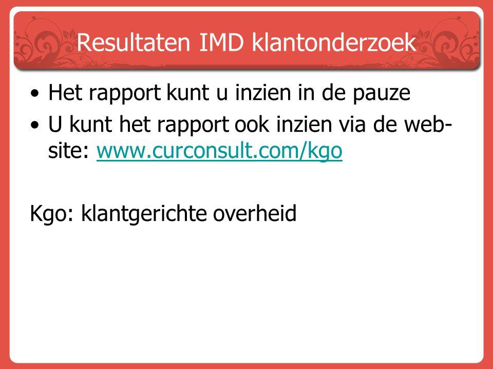 Resultaten IMD klantonderzoek Het rapport kunt u inzien in de pauze U kunt het rapport ook inzien via de web- site: www.curconsult.com/kgowww.curconsu