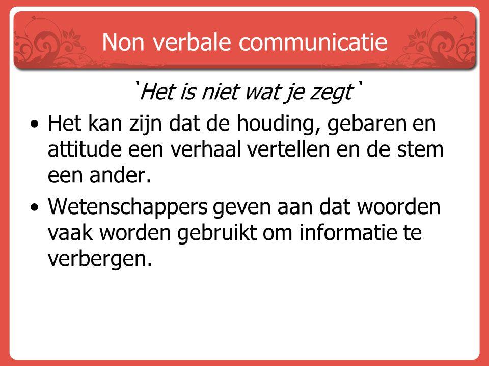 Non verbale communicatie `Het is niet wat je zegt` Het kan zijn dat de houding, gebaren en attitude een verhaal vertellen en de stem een ander. Wetens