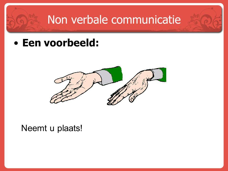 Non verbale communicatie Een voorbeeld: Neemt u plaats!