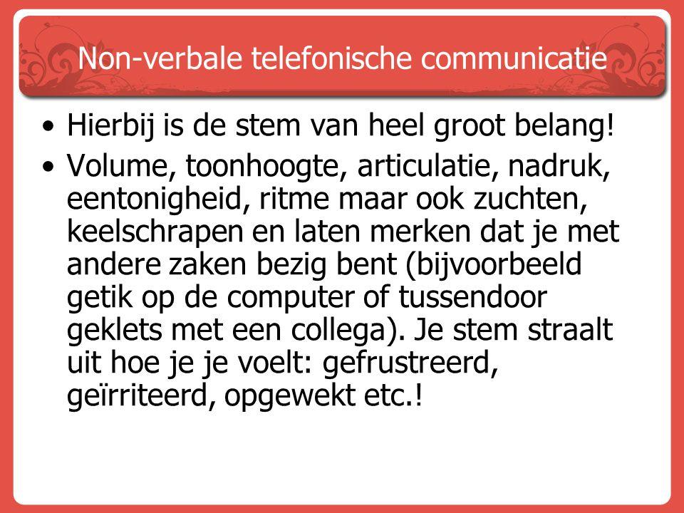 Non-verbale telefonische communicatie Hierbij is de stem van heel groot belang! Volume, toonhoogte, articulatie, nadruk, eentonigheid, ritme maar ook