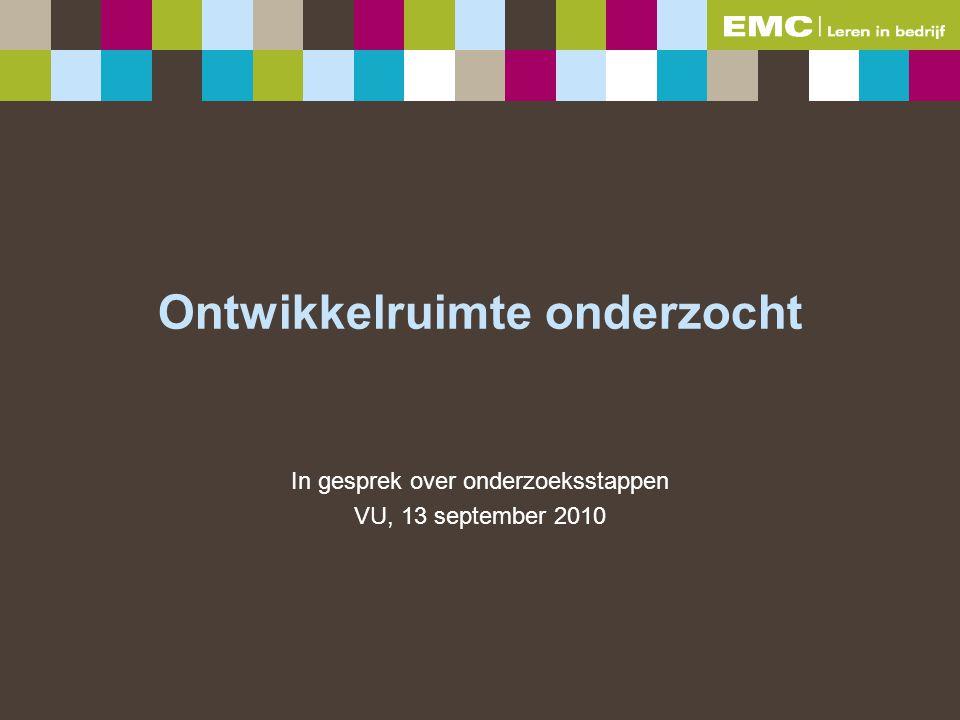 Ontwikkelruimte onderzocht In gesprek over onderzoeksstappen VU, 13 september 2010