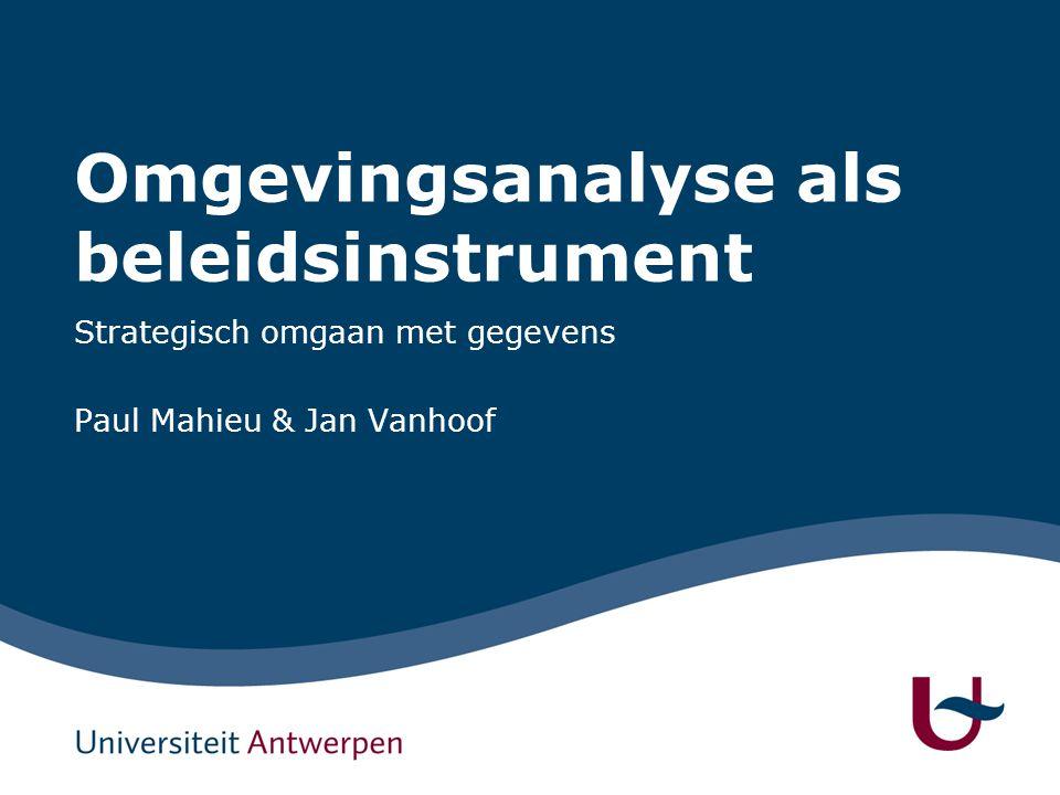 Omgevingsanalyse als beleidsinstrument Strategisch omgaan met gegevens Paul Mahieu & Jan Vanhoof