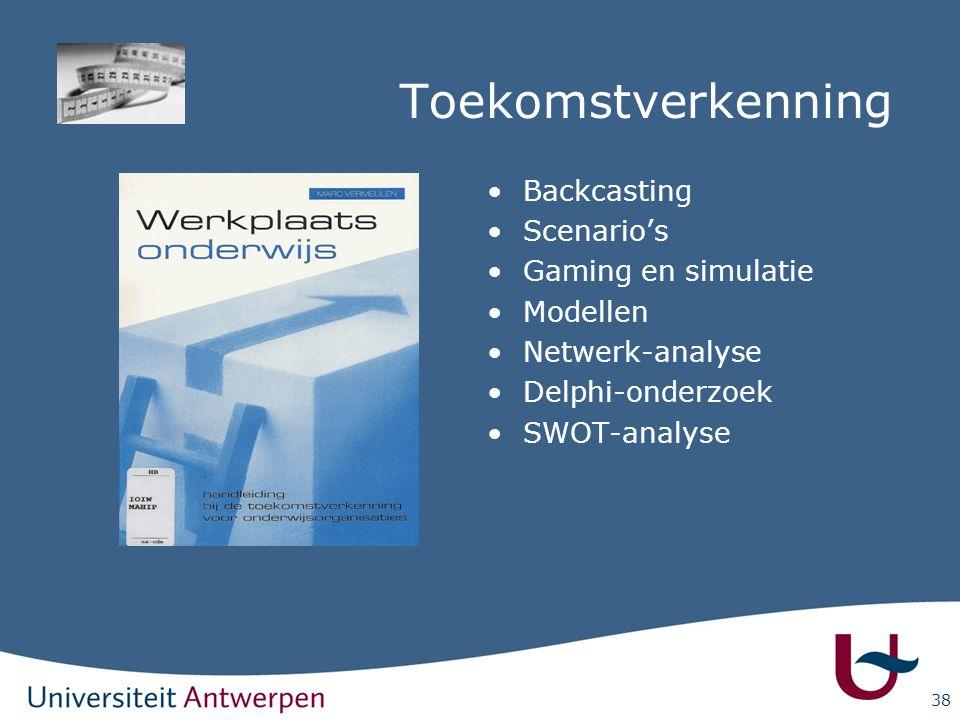 38 Toekomstverkenning Backcasting Scenario's Gaming en simulatie Modellen Netwerk-analyse Delphi-onderzoek SWOT-analyse
