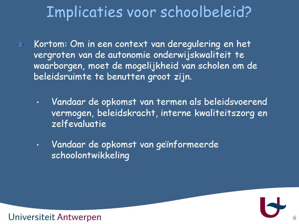 6 Implicaties voor schoolbeleid? Kortom: Om in een context van deregulering en het vergroten van de autonomie onderwijskwaliteit te waarborgen, moet d