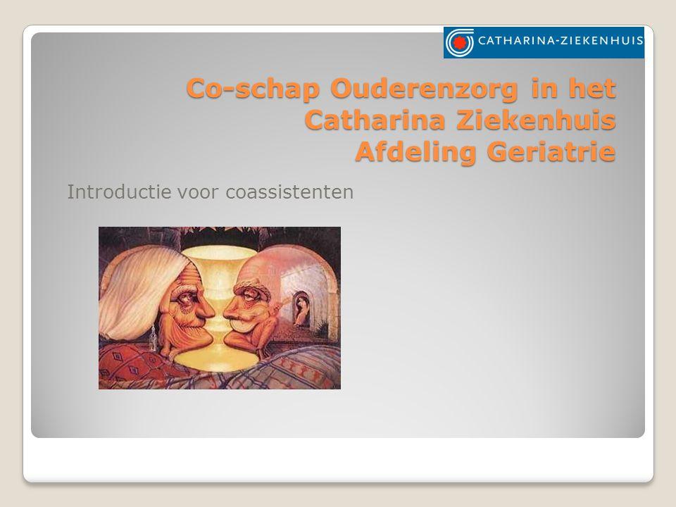 Co-schap Ouderenzorg in het Catharina Ziekenhuis Afdeling Geriatrie Introductie voor coassistenten