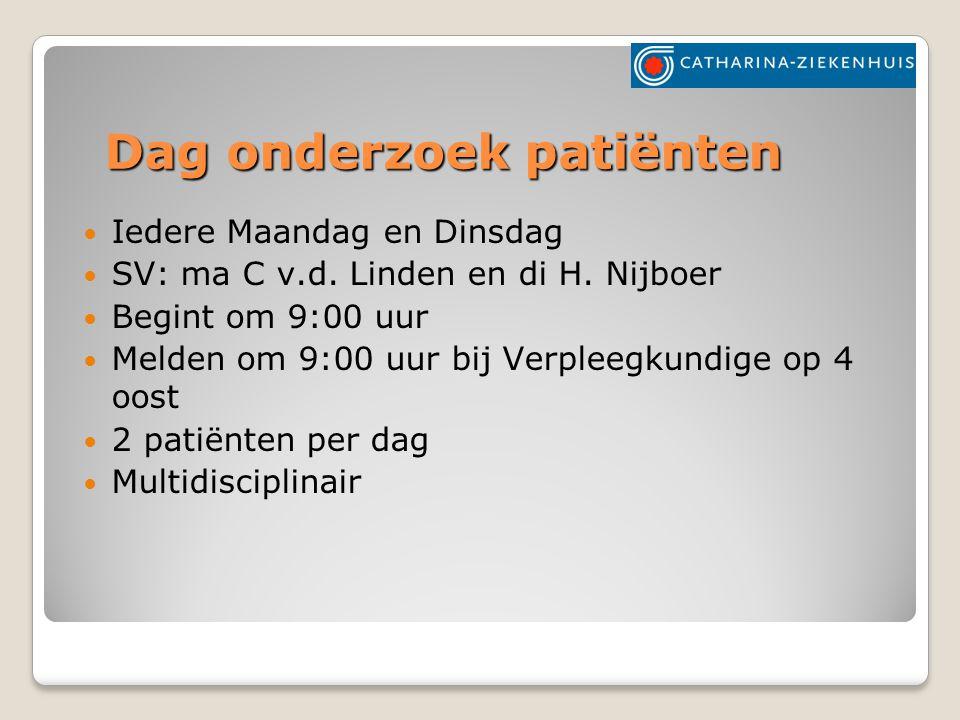 Dag onderzoek patiënten Iedere Maandag en Dinsdag SV: ma C v.d.