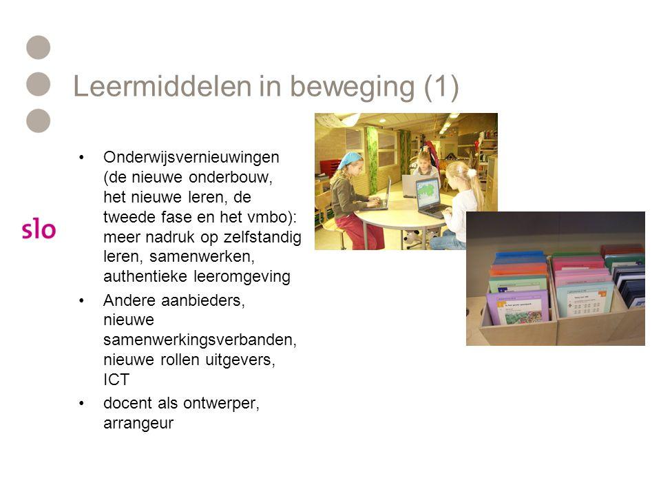 Leermiddelen in beweging (1) Onderwijsvernieuwingen (de nieuwe onderbouw, het nieuwe leren, de tweede fase en het vmbo): meer nadruk op zelfstandig leren, samenwerken, authentieke leeromgeving Andere aanbieders, nieuwe samenwerkingsverbanden, nieuwe rollen uitgevers, ICT docent als ontwerper, arrangeur