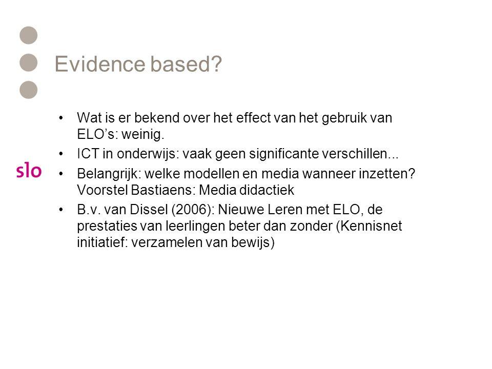 Evidence based? Wat is er bekend over het effect van het gebruik van ELO's: weinig. ICT in onderwijs: vaak geen significante verschillen... Belangrijk