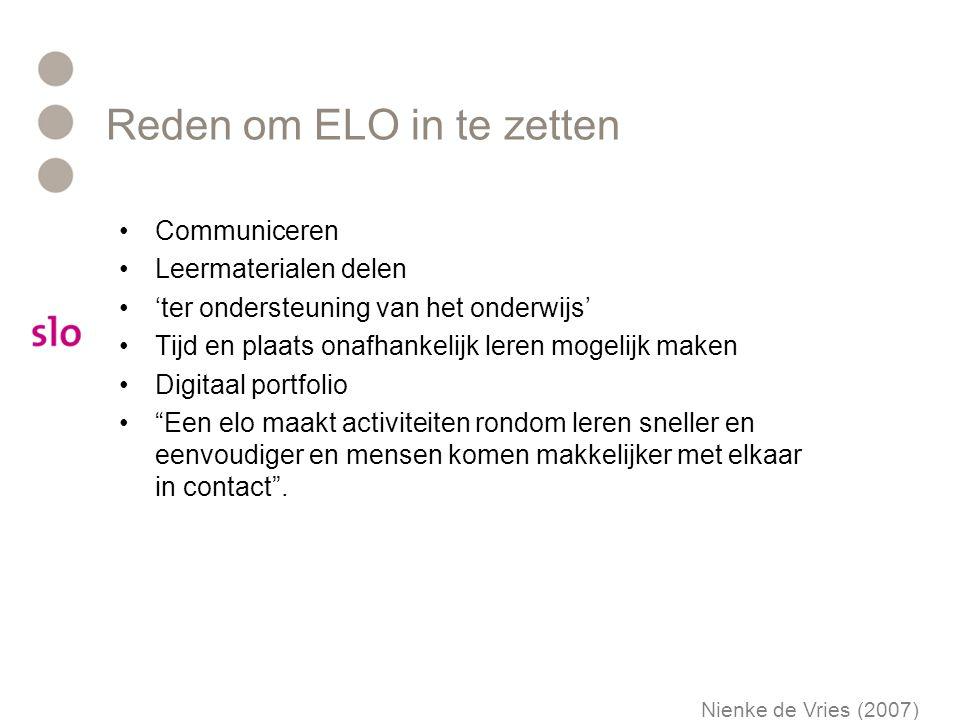 Reden om ELO in te zetten Communiceren Leermaterialen delen 'ter ondersteuning van het onderwijs' Tijd en plaats onafhankelijk leren mogelijk maken Di