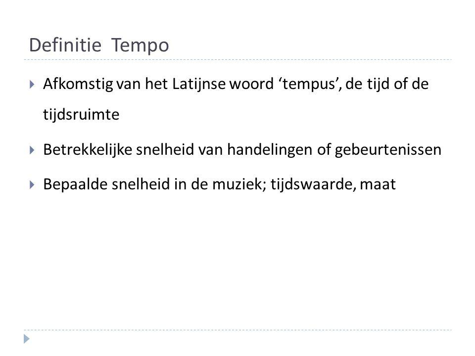 Definitie Tempo  Afkomstig van het Latijnse woord 'tempus', de tijd of de tijdsruimte  Betrekkelijke snelheid van handelingen of gebeurtenissen  Be