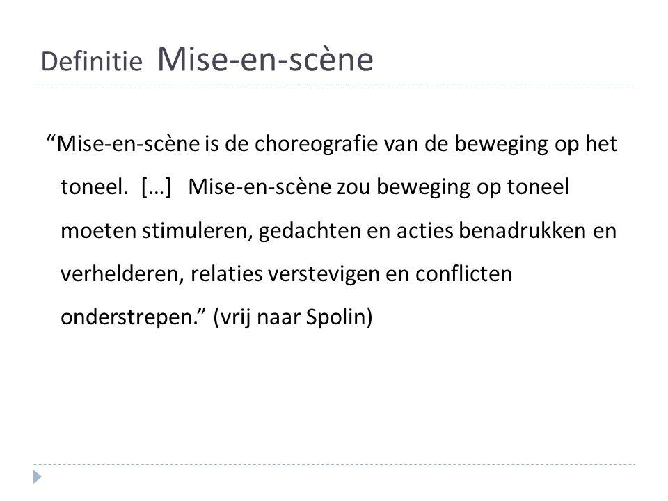 """Definitie Mise-en-scène """"Mise-en-scène is de choreografie van de beweging op het toneel. […] Mise-en-scène zou beweging op toneel moeten stimuleren, g"""