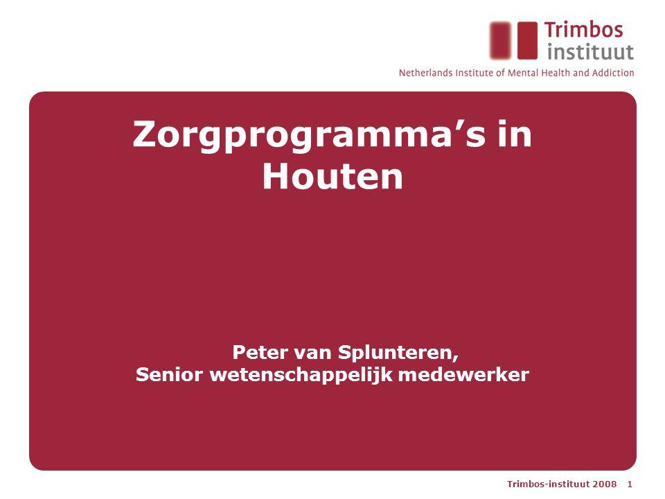 Trimbos-instituut 2008 1 Zorgprogramma's in Houten Peter van Splunteren, Senior wetenschappelijk medewerker