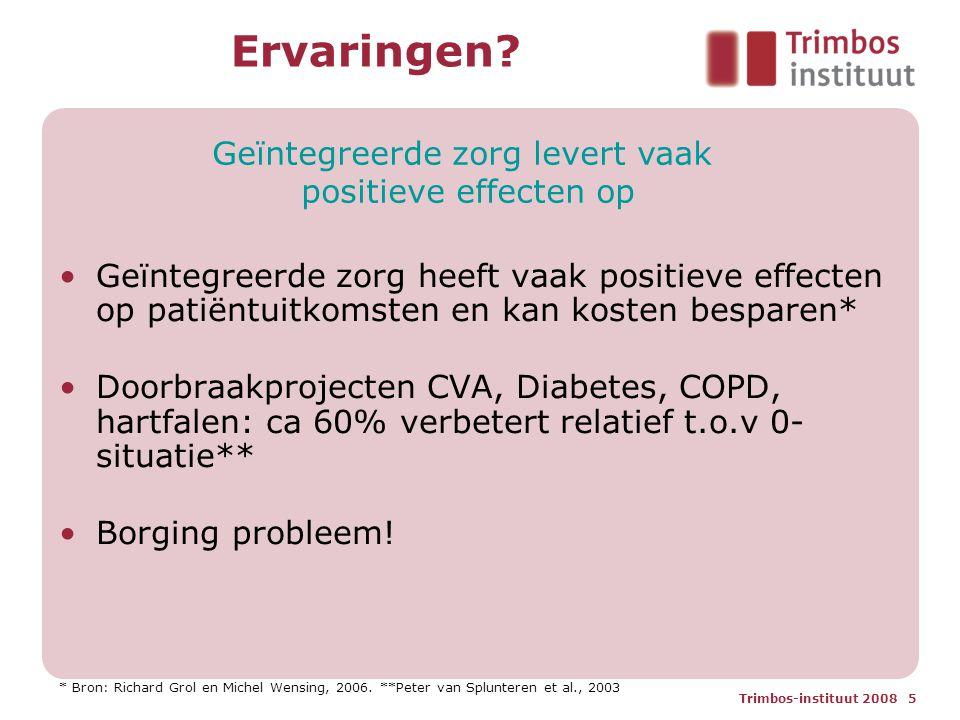 Trimbos-instituut 2008 5 Ervaringen? Geïntegreerde zorg heeft vaak positieve effecten op patiëntuitkomsten en kan kosten besparen* Doorbraakprojecten