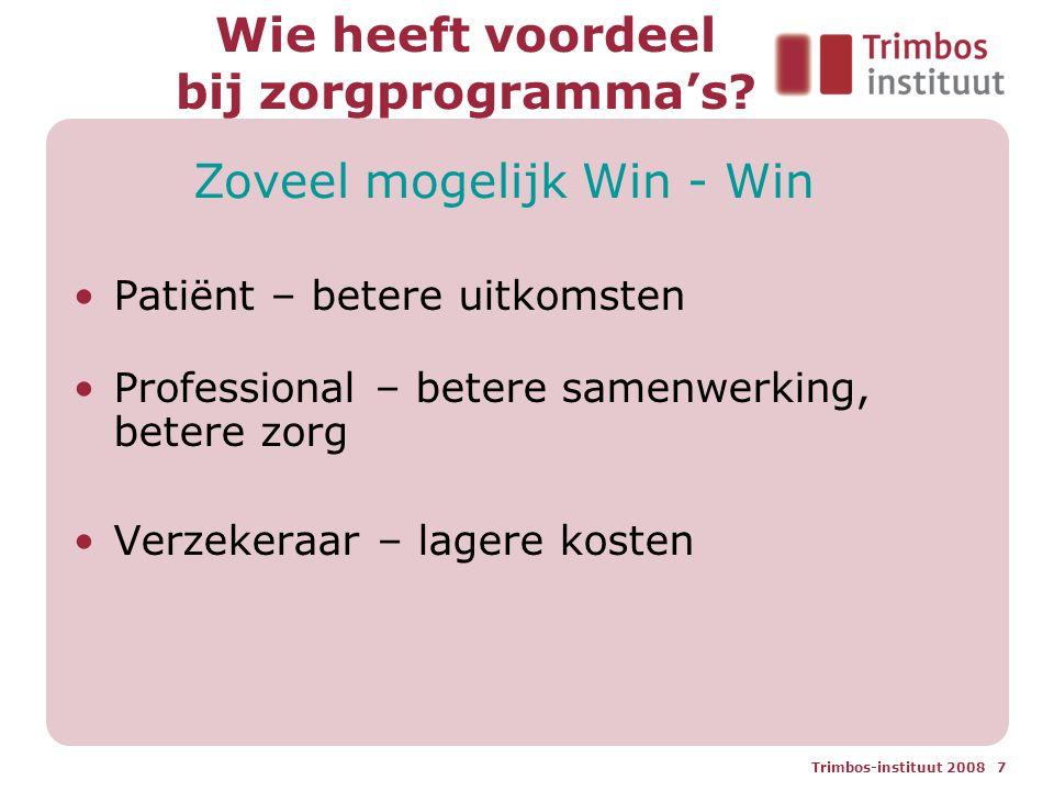 Trimbos-instituut 2008 7 Wie heeft voordeel bij zorgprogramma's? Patiënt – betere uitkomsten Professional – betere samenwerking, betere zorg Verzekera