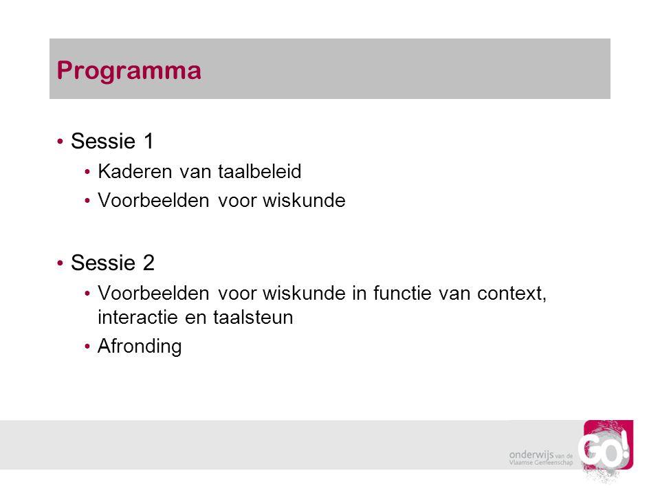 Programma Sessie 1 Kaderen van taalbeleid Voorbeelden voor wiskunde Sessie 2 Voorbeelden voor wiskunde in functie van context, interactie en taalsteun