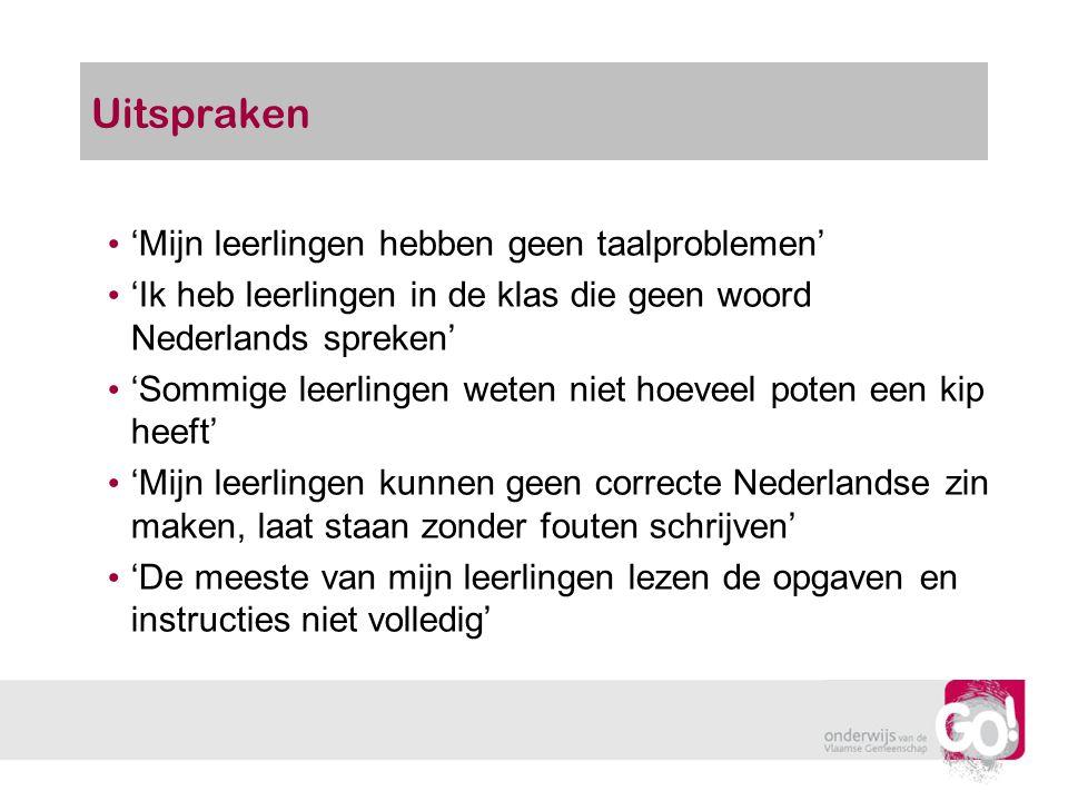 Uitspraken 'Mijn leerlingen hebben geen taalproblemen' 'Ik heb leerlingen in de klas die geen woord Nederlands spreken' 'Sommige leerlingen weten niet