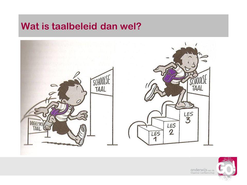 Een omschrijving TAALBELEID is de beleidsmatige wijze waarop het volledige schoolteam tracht taal als struikelblok/drempel weg te nemen in alle vakken om het leren van de leerlingen te bevorderen.