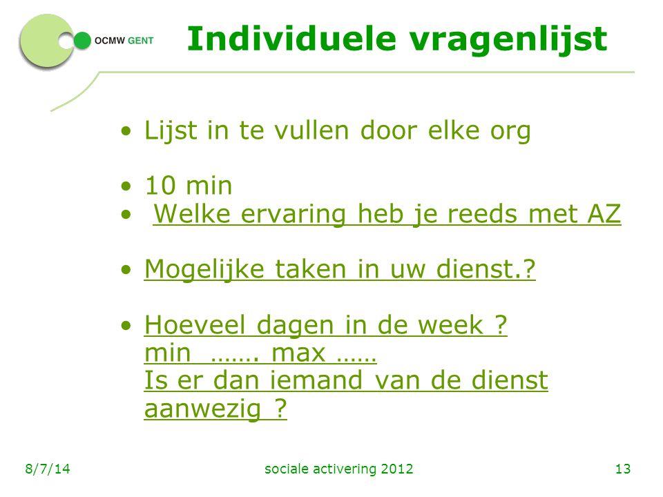 sociale activering 2012138/7/14 Individuele vragenlijst Lijst in te vullen door elke org 10 min Welke ervaring heb je reeds met AZ Mogelijke taken in
