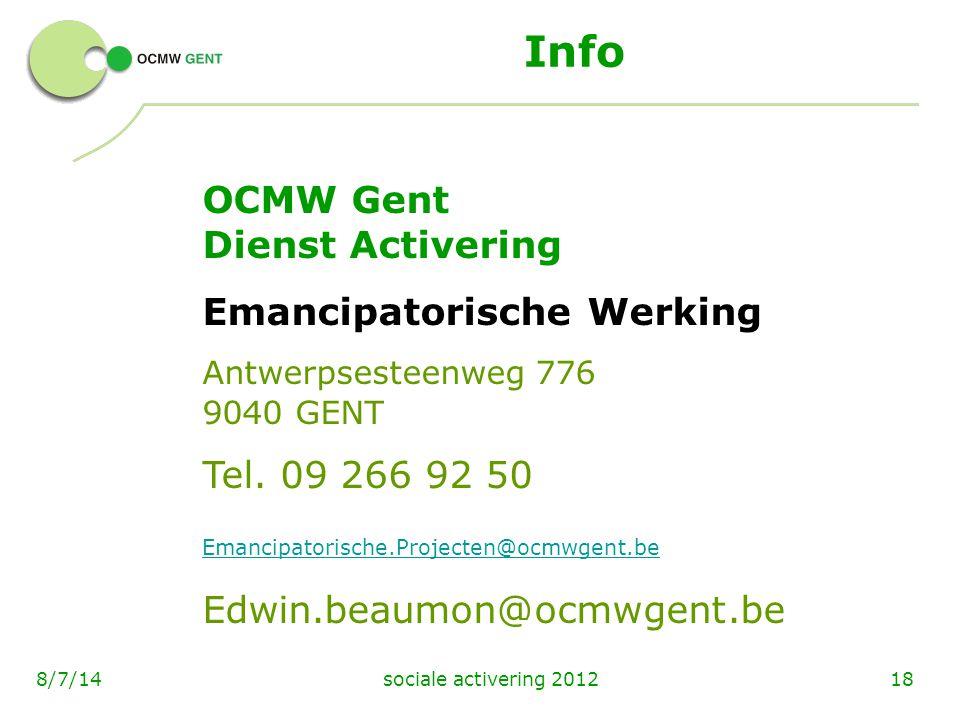 sociale activering 2012188/7/14 Info OCMW Gent Dienst Activering Emancipatorische Werking Antwerpsesteenweg 776 9040 GENT Tel. 09 266 92 50 Emancipato