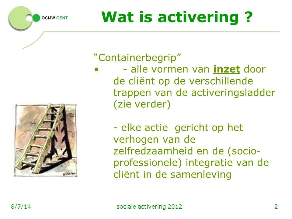 """sociale activering 201228/7/14 Wat is activering ? """"Containerbegrip"""" - alle vormen van inzet door de cliënt op de verschillende trappen van de activer"""