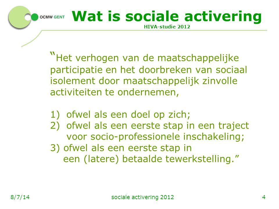 sociale activering 201258/7/14 ARBEID Ruimere definiëring noodzakelijk Algemeen Verslag van Armoede: arbeid als bron van maatschappelijke meerwaarde participatie aan maatschappelijk zinvolle initiatieven buiten de economie = welvaartscreatie economie in dienst van de mens en de samenleving