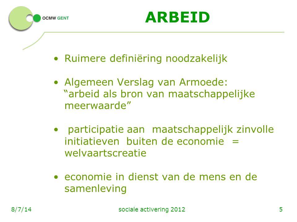"""sociale activering 201258/7/14 ARBEID Ruimere definiëring noodzakelijk Algemeen Verslag van Armoede: """"arbeid als bron van maatschappelijke meerwaarde"""""""