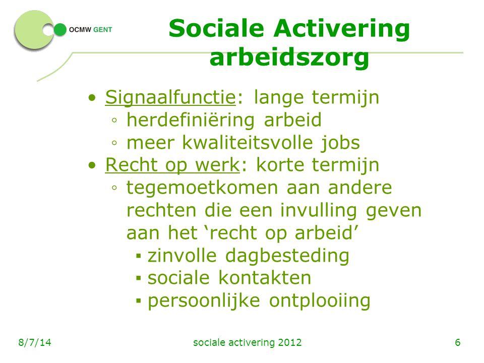 sociale activering 201268/7/14 Sociale Activering arbeidszorg Signaalfunctie: lange termijn ◦ herdefiniëring arbeid ◦ meer kwaliteitsvolle jobs Recht