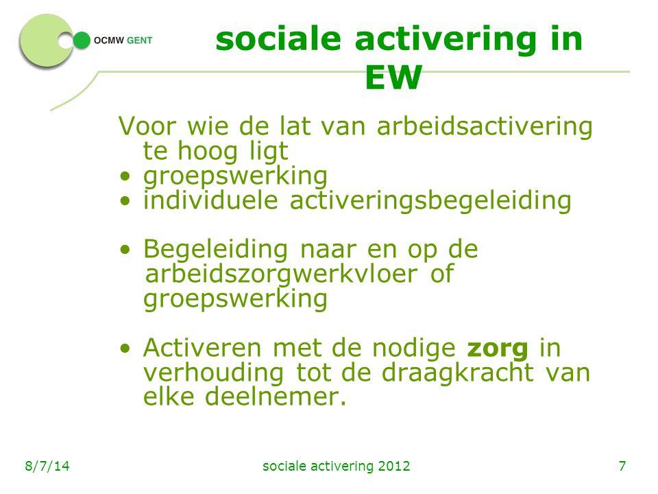 sociale activering 201278/7/14 sociale activering in EW Voor wie de lat van arbeidsactivering te hoog ligt groepswerking individuele activeringsbegele