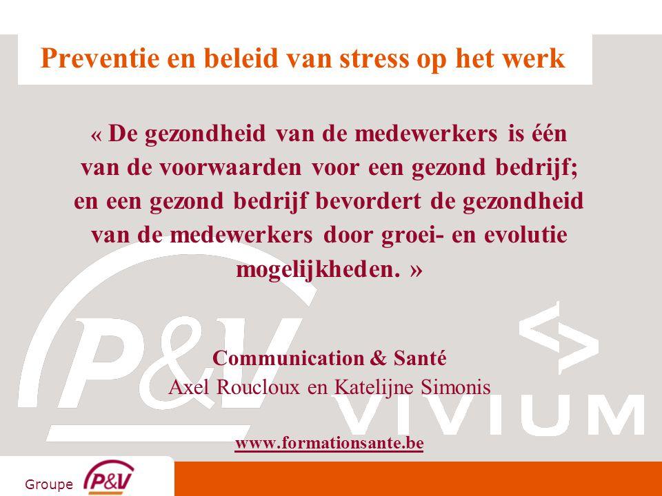 Groupe Stress = algemene term / verschillende realiteiten - Moeilijkheden - Overlast - Overwerk - Uitputting - Intensivering - Pesterijen - Onleed - Onbehagen en gezondheidsproblemen