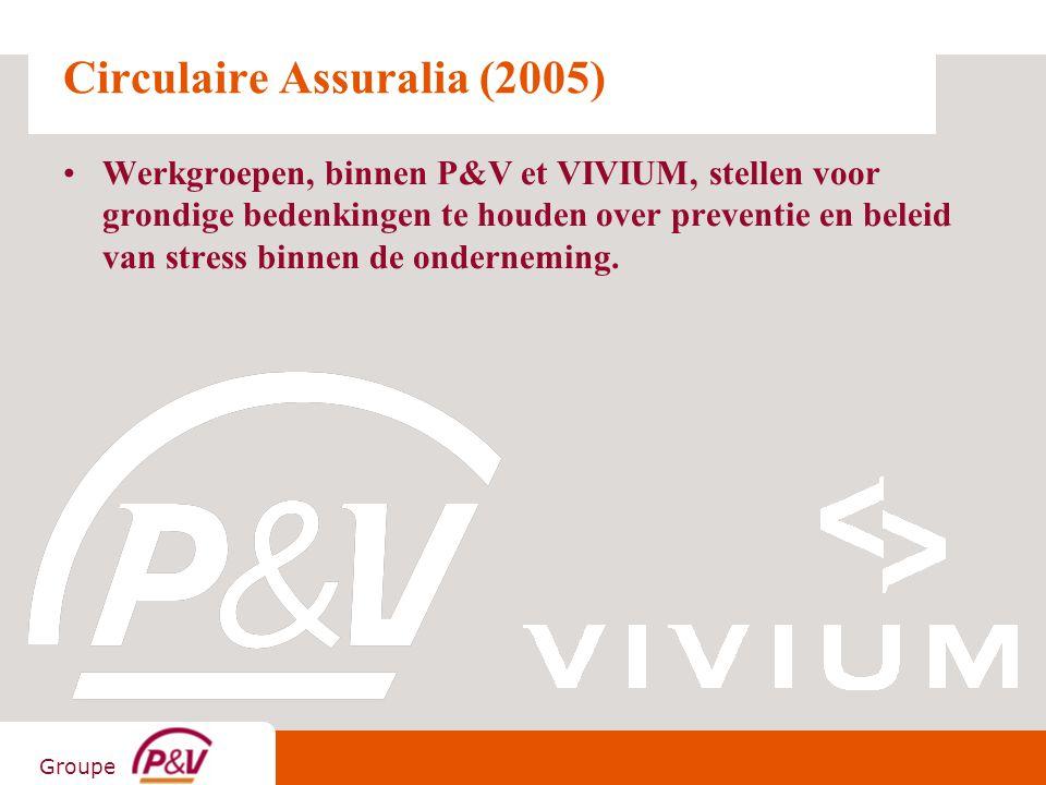 Groupe Circulaire Assuralia (2005) Werkgroepen, binnen P&V et VIVIUM, stellen voor grondige bedenkingen te houden over preventie en beleid van stress