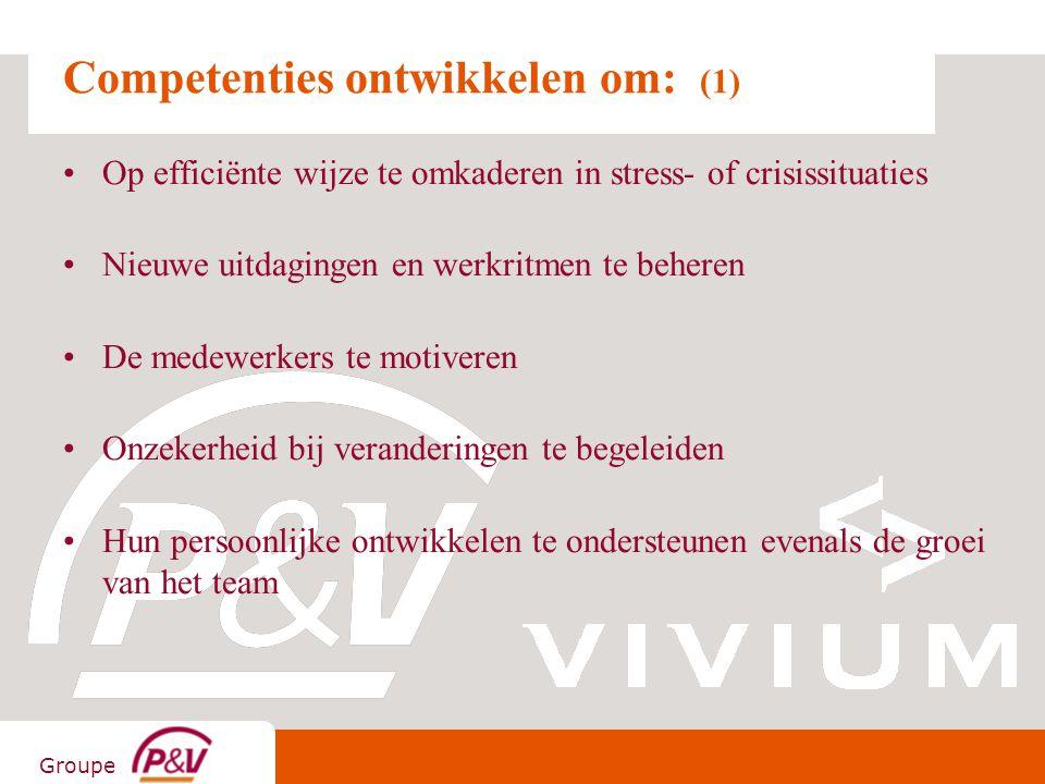 Groupe Competenties ontwikkelen om: (1) Op efficiënte wijze te omkaderen in stress- of crisissituaties Nieuwe uitdagingen en werkritmen te beheren De