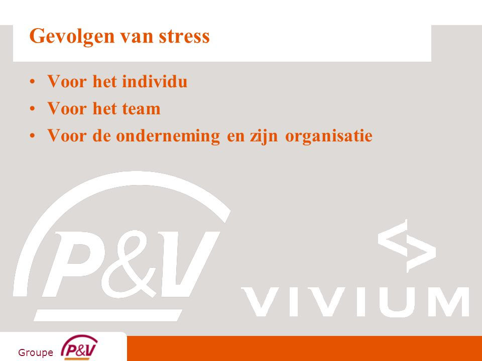 Groupe Gevolgen van stress Voor het individu Voor het team Voor de onderneming en zijn organisatie
