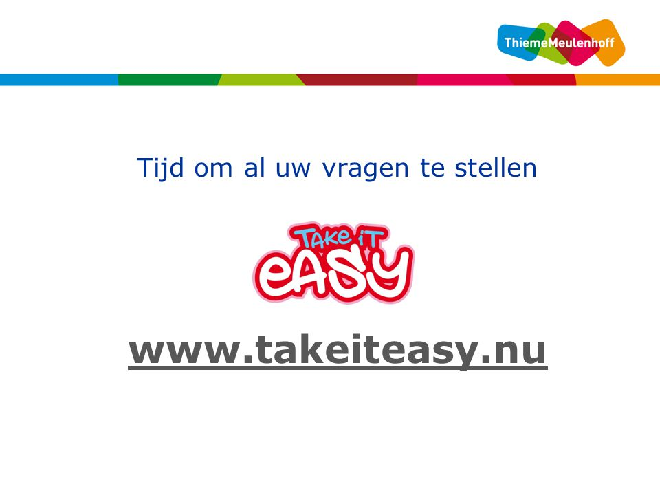 Tijd om al uw vragen te stellen www.takeiteasy.nu