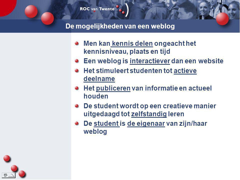 De mogelijkheden van een weblog Men kan kennis delen ongeacht het kennisniveau, plaats en tijd Een weblog is interactiever dan een website Het stimule