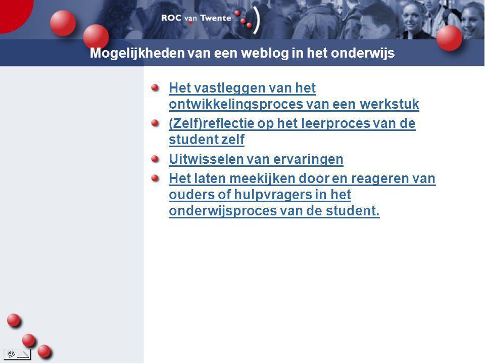 Mogelijkheden van een weblog in het onderwijs Het vastleggen van het ontwikkelingsproces van een werkstuk (Zelf)reflectie op het leerproces van de stu